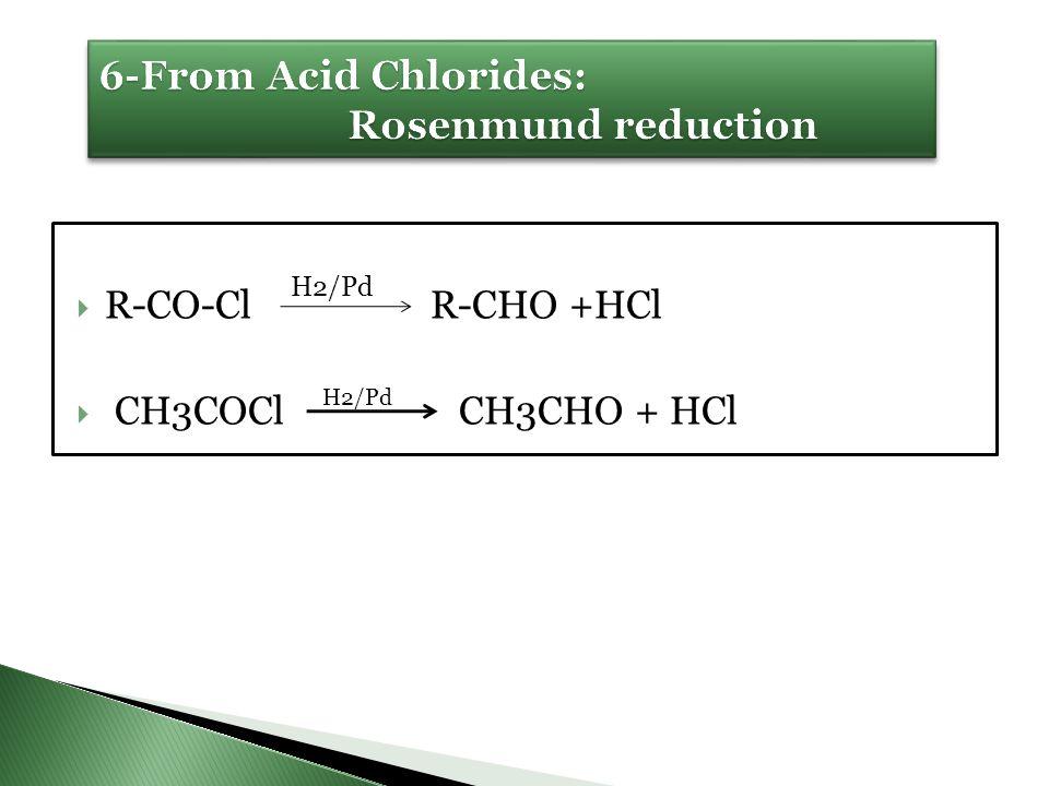 6-From Acid Chlorides: Rosenmund reduction