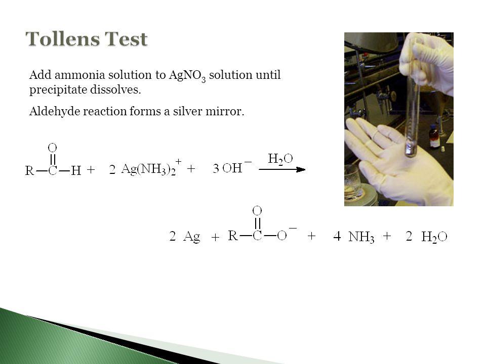 Tollens Test Add ammonia solution to AgNO3 solution until precipitate dissolves.