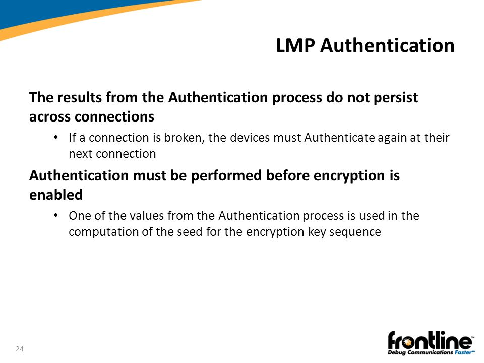 LMP Authentication The results from the Authentication process do not persist across connections.