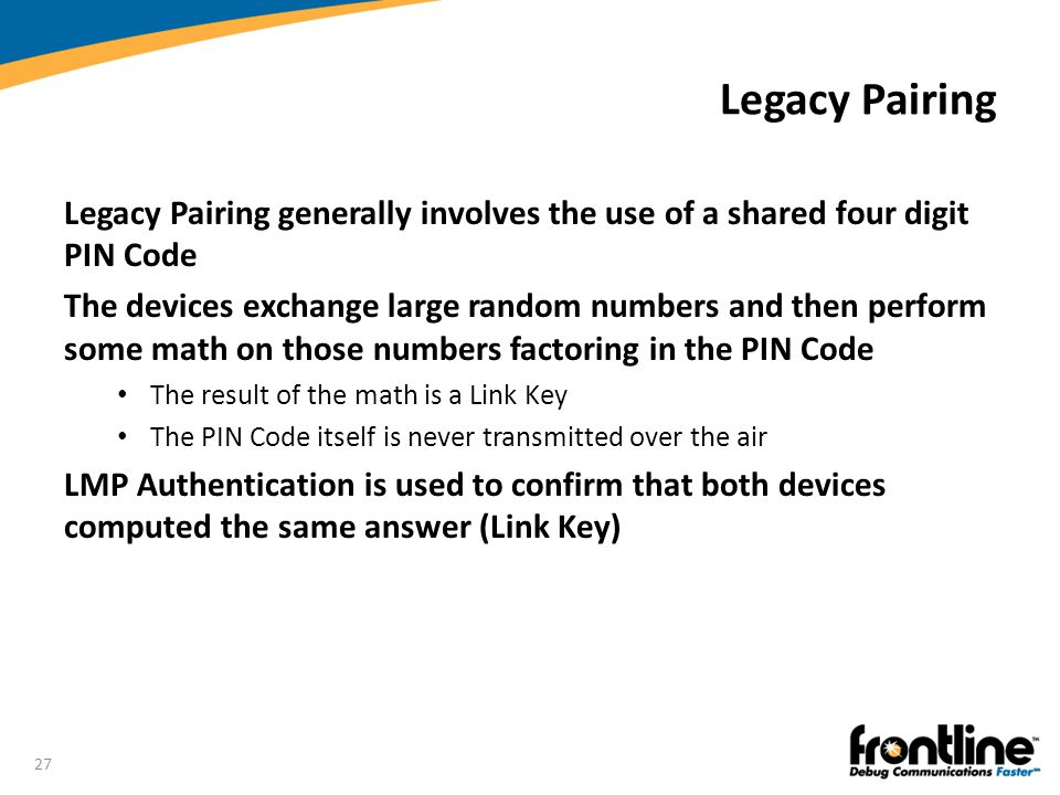 Legacy Pairing Legacy Pairing generally involves the use of a shared four digit PIN Code.