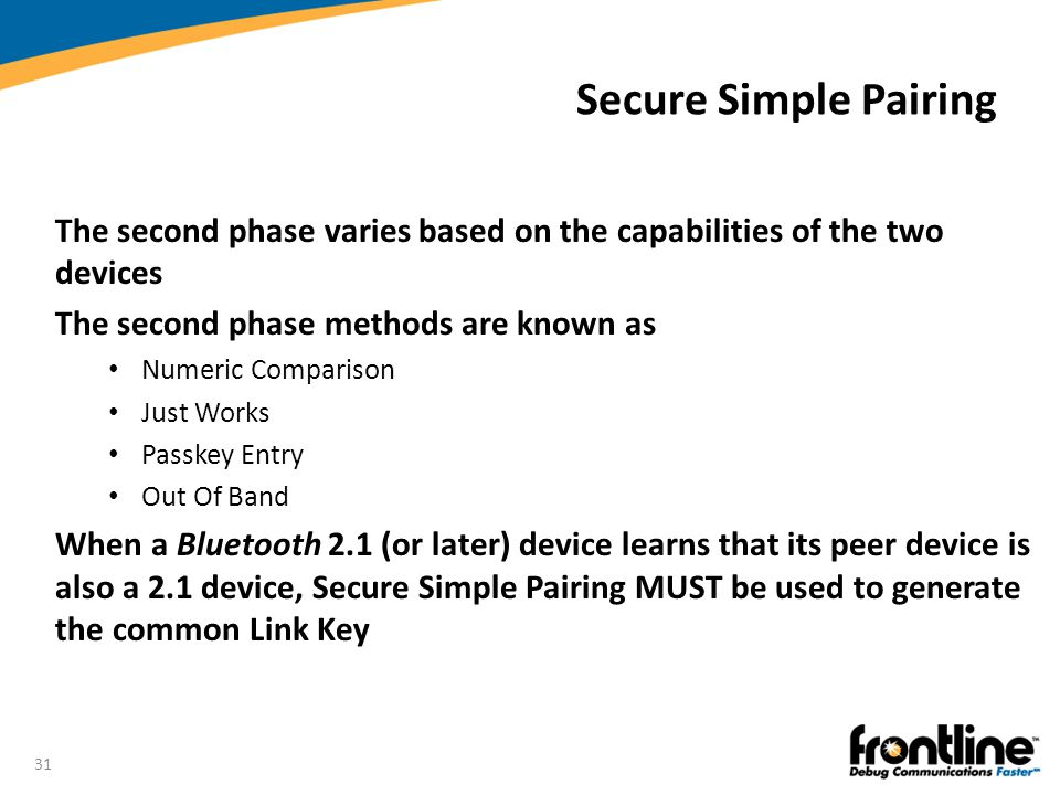 Secure Simple Pairing The second phase varies based on the capabilities of the two devices. The second phase methods are known as.