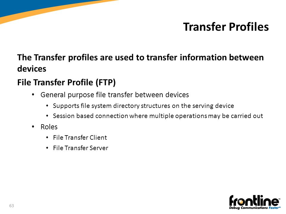 Transfer Profiles The Transfer profiles are used to transfer information between devices. File Transfer Profile (FTP)