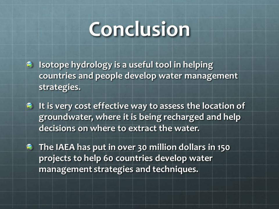Conclusion Isotope hydrology is a useful tool in helping countries and people develop water management strategies.