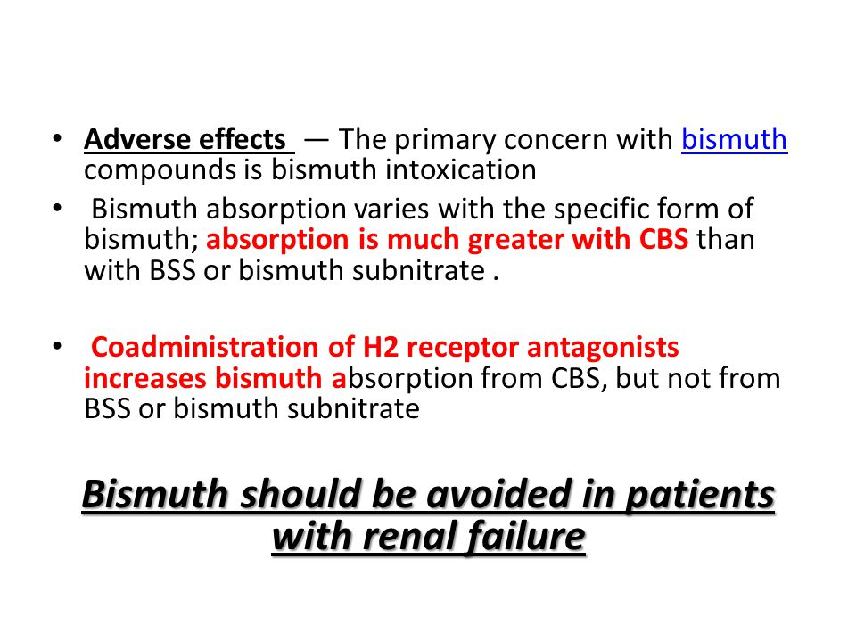 Bismuth should be avoided in patients with renal failure