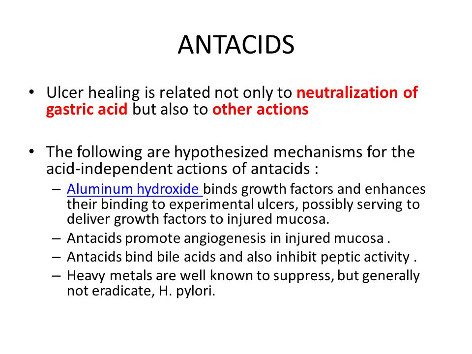 ANTACIDS Ulcer healing is related not only to neutralization of gastric acid but also to other actions.