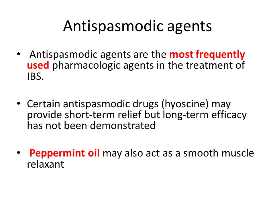 Antispasmodic agents Antispasmodic agents are the most frequently used pharmacologic agents in the treatment of IBS.