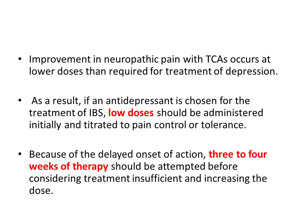 Improvement in neuropathic pain with TCAs occurs at lower doses than required for treatment of depression.