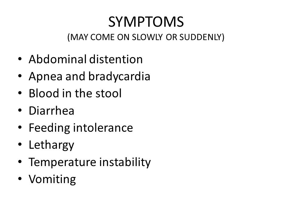 SYMPTOMS (MAY COME ON SLOWLY OR SUDDENLY)