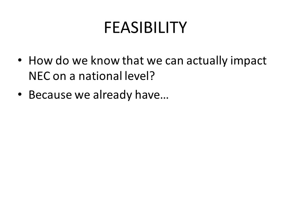 FEASIBILITY How do we know that we can actually impact NEC on a national level.