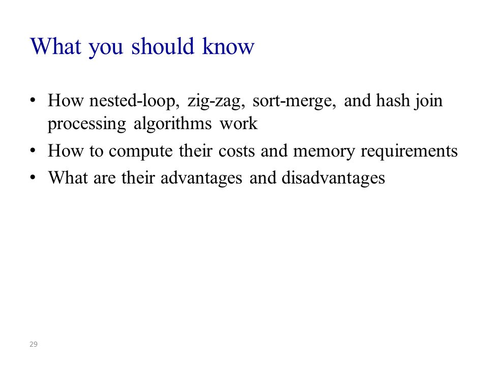 What you should know How nested-loop, zig-zag, sort-merge, and hash join processing algorithms work.