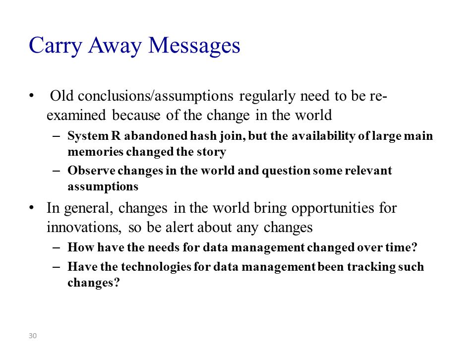 Carry Away Messages Old conclusions/assumptions regularly need to be re-examined because of the change in the world.