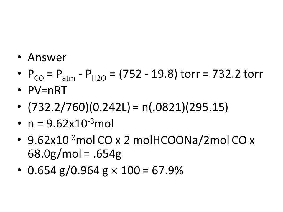 Answer PCO = Patm - PH2O = (752 - 19.8) torr = 732.2 torr. PV=nRT. (732.2/760)(0.242L) = n(.0821)(295.15)