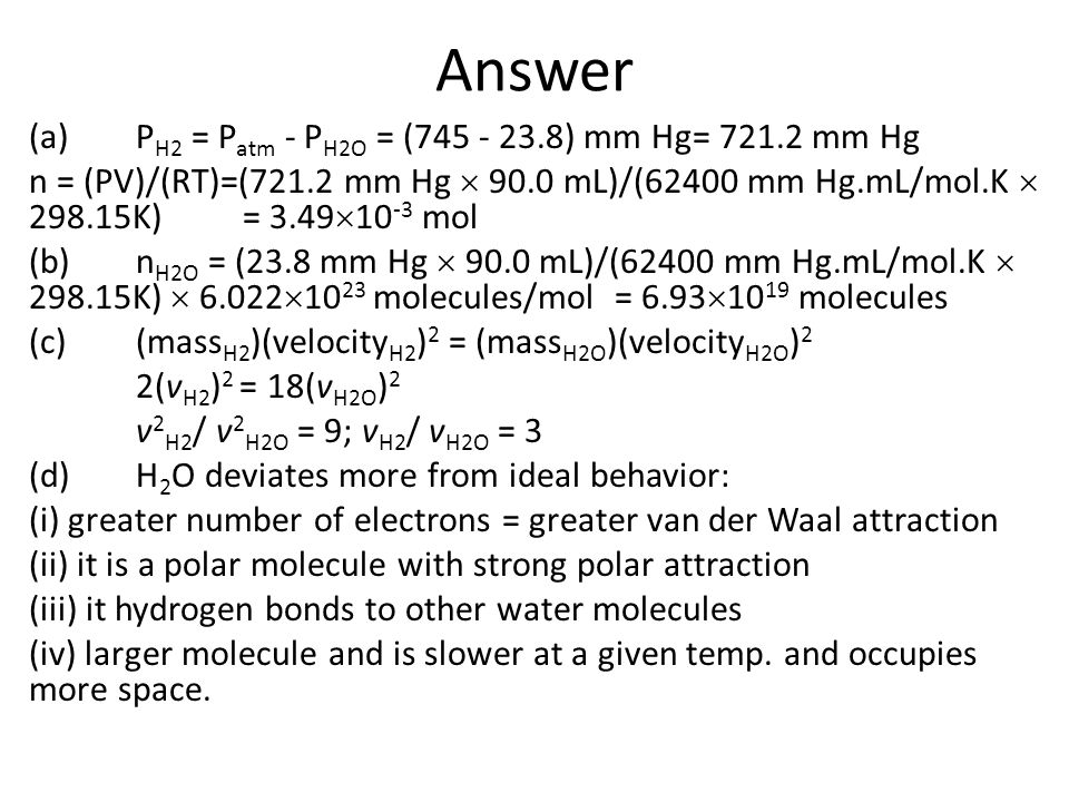Answer (a) PH2 = Patm - PH2O = (745 - 23.8) mm Hg= 721.2 mm Hg