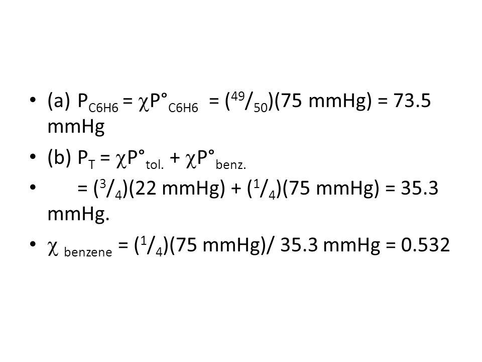 (a) PC6H6 = P°C6H6 = (49/50)(75 mmHg) = 73.5 mmHg