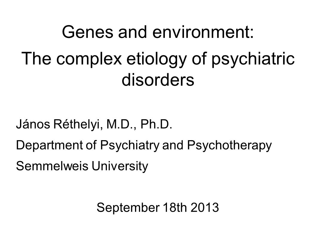 Genes and environment: The complex etiology of psychiatric disorders