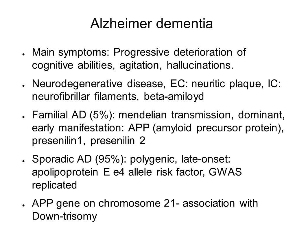 Alzheimer dementia Main symptoms: Progressive deterioration of cognitive abilities, agitation, hallucinations.