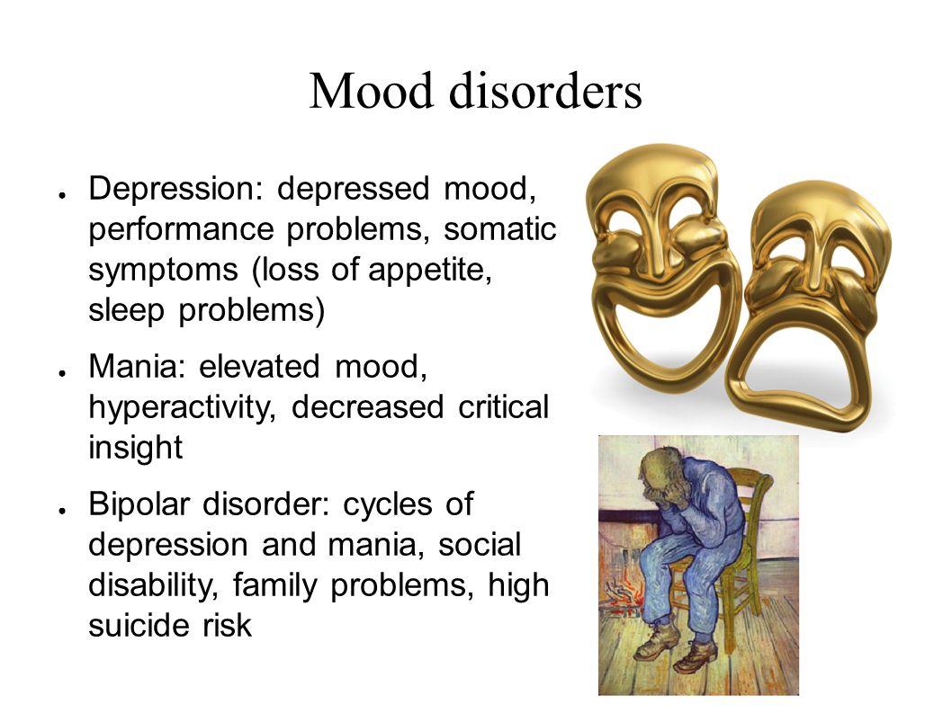 Mood disorders Depression: depressed mood, performance problems, somatic symptoms (loss of appetite, sleep problems)