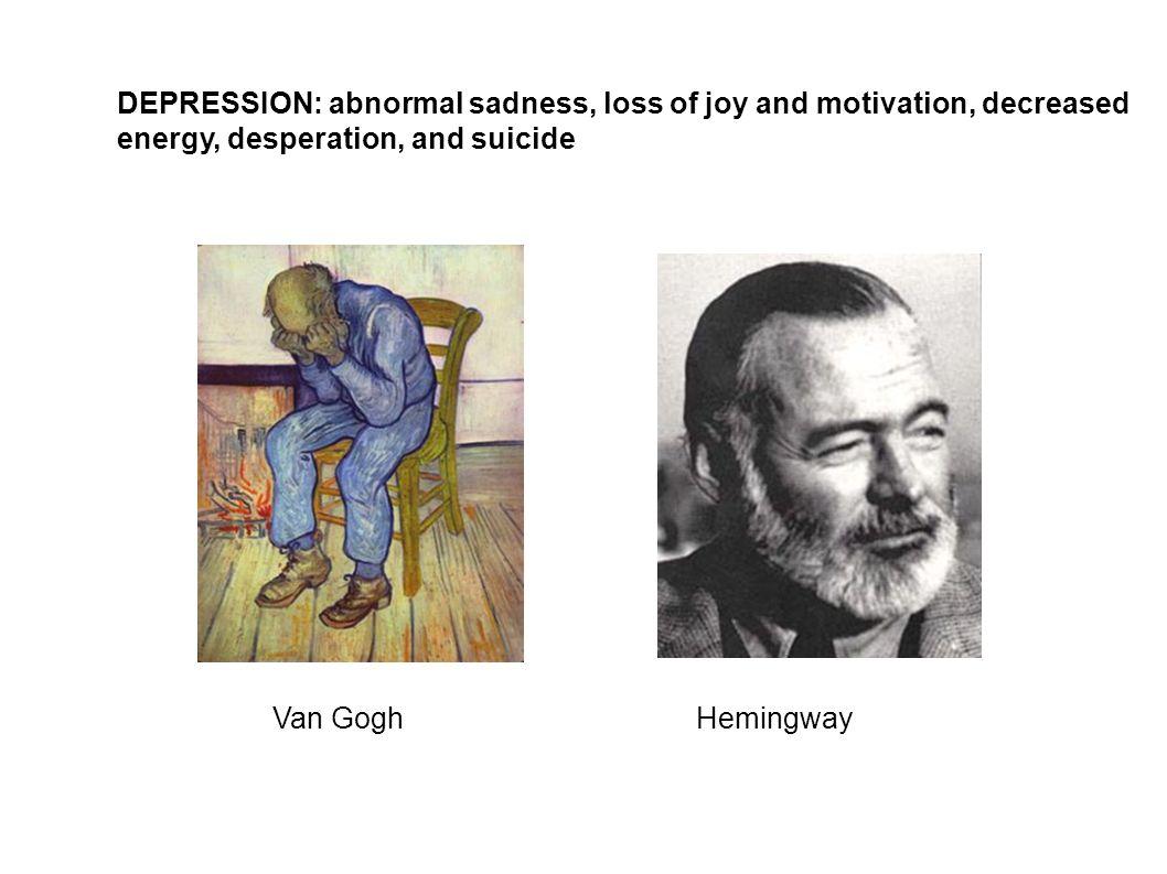 DEPRESSION: abnormal sadness, loss of joy and motivation, decreased
