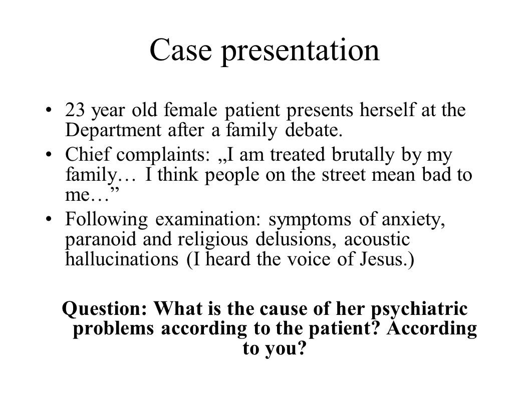 Case presentation 23 year old female patient presents herself at the Department after a family debate.