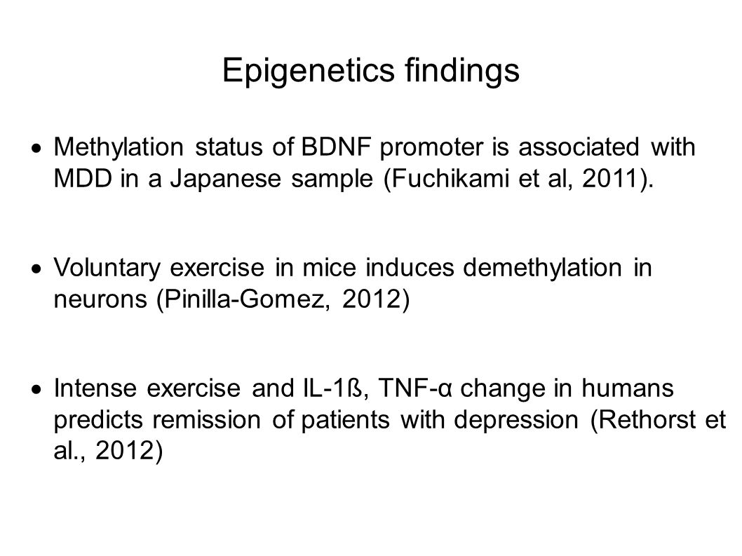 Epigenetics findings Methylation status of BDNF promoter is associated with MDD in a Japanese sample (Fuchikami et al, 2011).