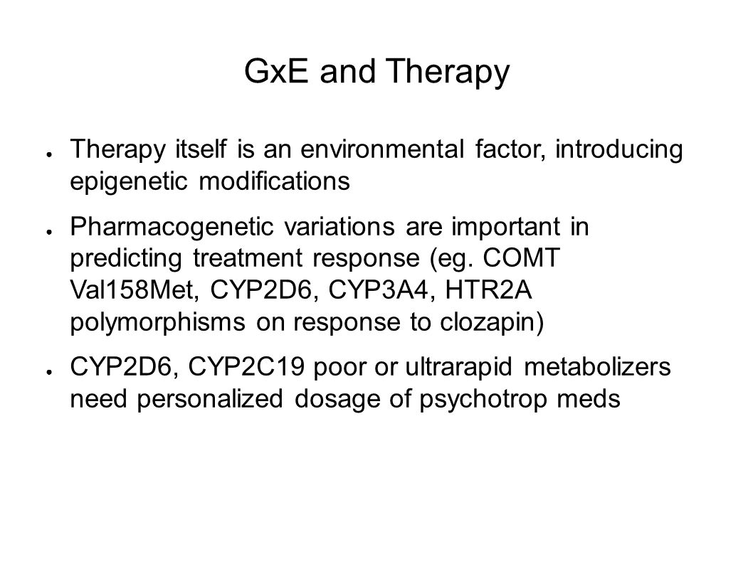 GxE and Therapy Therapy itself is an environmental factor, introducing epigenetic modifications.