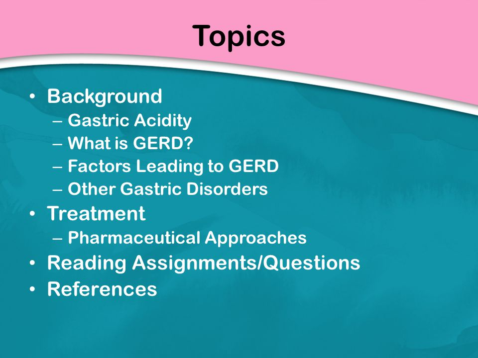 Topics Background Treatment Reading Assignments/Questions References