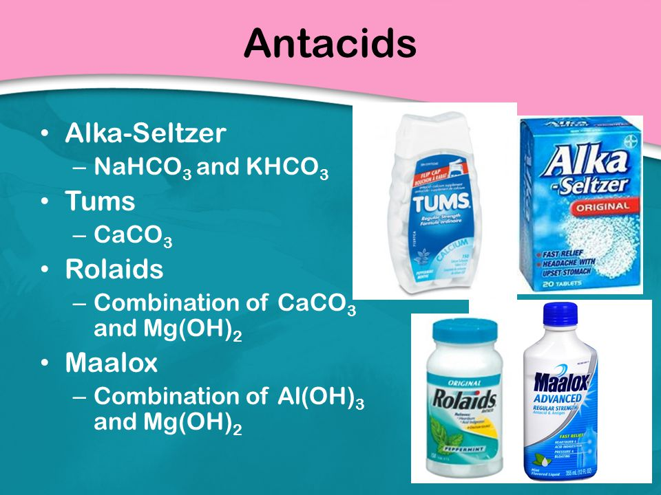 Antacids Alka-Seltzer Tums Rolaids Maalox NaHCO3 and KHCO3 CaCO3