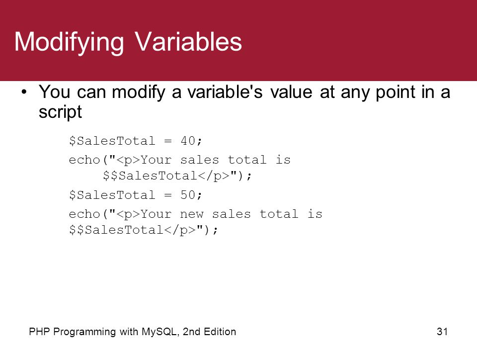 Modifying Variables You can modify a variable s value at any point in a script. $SalesTotal = 40;