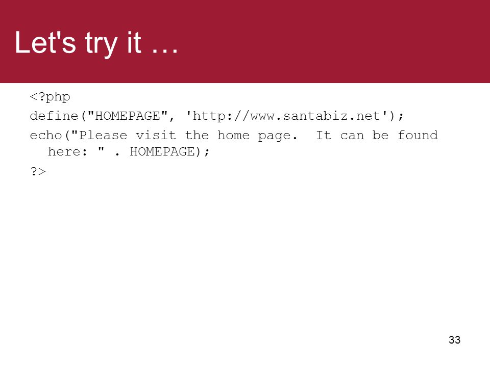 Let s try it … < php define( HOMEPAGE , http://www.santabiz.net ); echo( Please visit the home page.