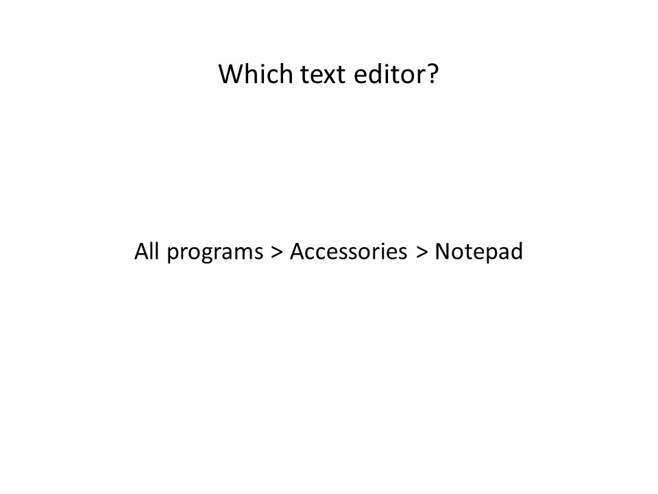 All programs > Accessories > Notepad
