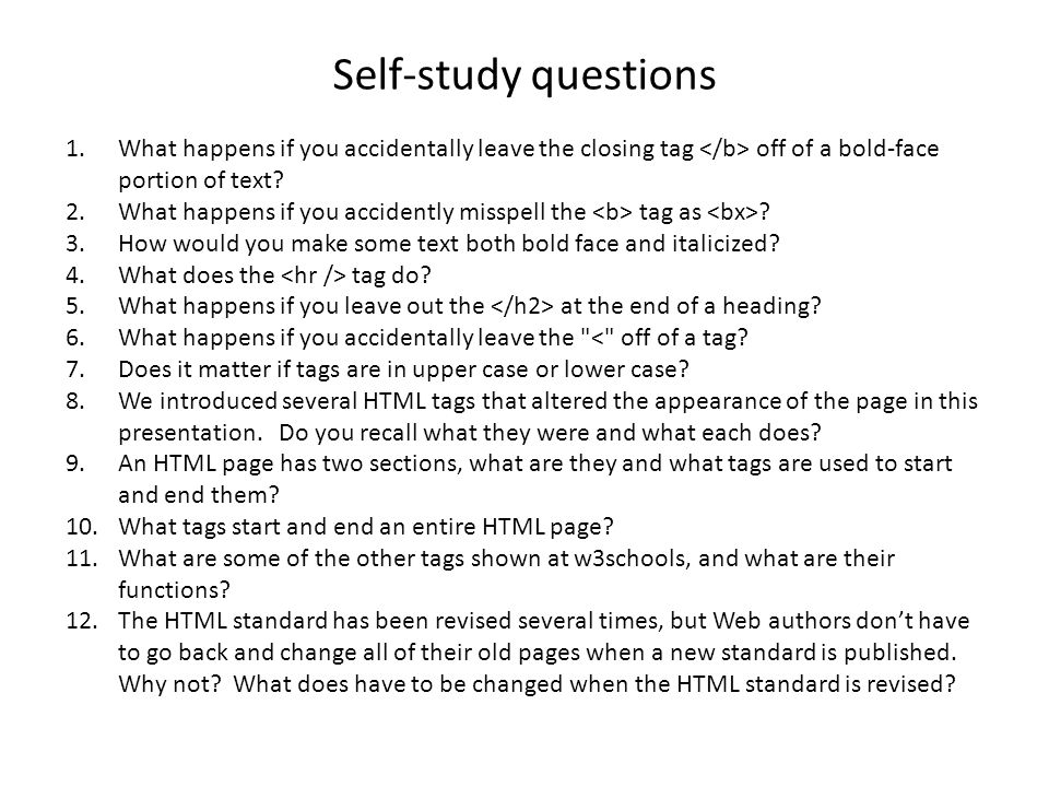 Self-study questions What happens if you accidentally leave the closing tag </b> off of a bold-face portion of text