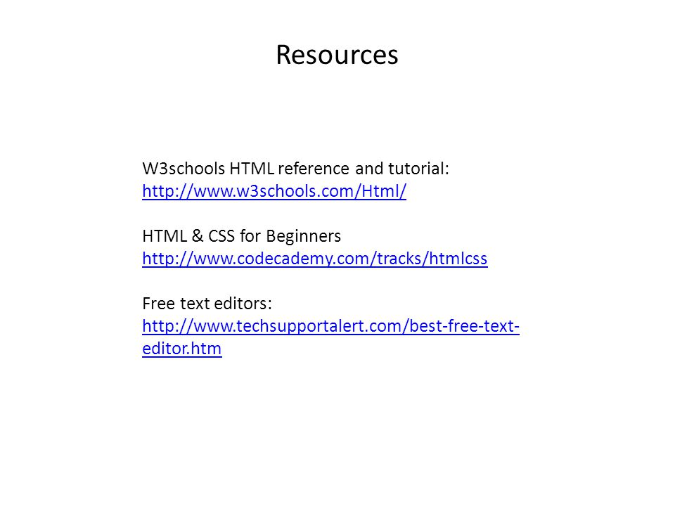 Resources W3schools HTML reference and tutorial: