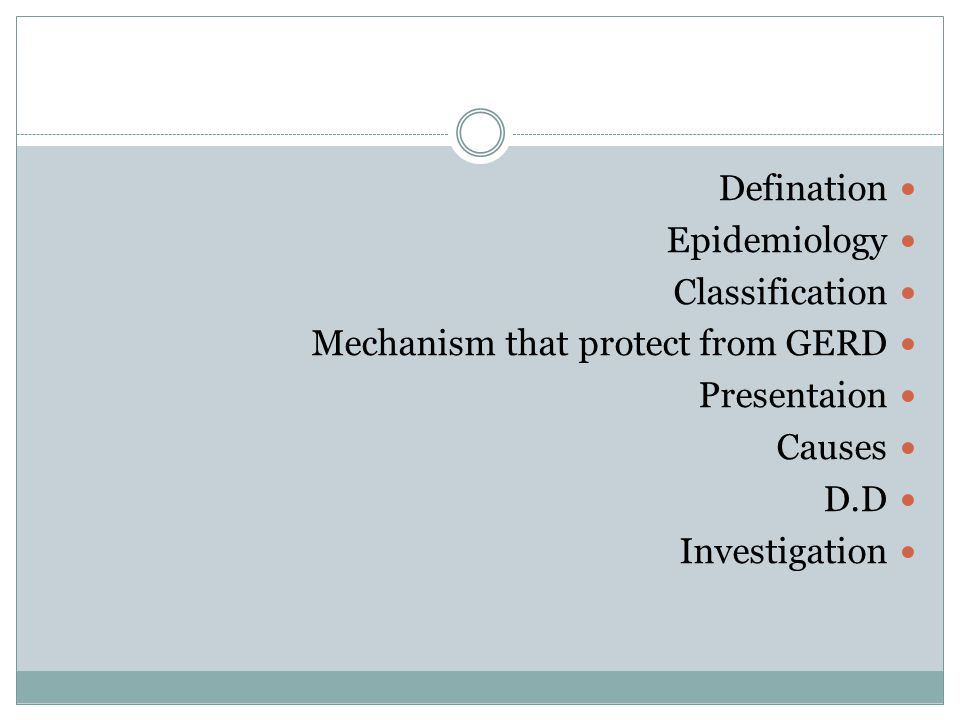 Defination Epidemiology. Classification. Mechanism that protect from GERD. Presentaion. Causes.