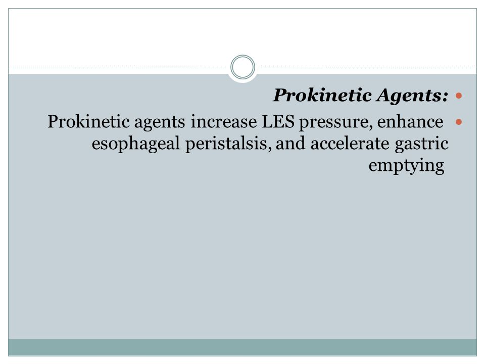 Prokinetic Agents: Prokinetic agents increase LES pressure, enhance esophageal peristalsis, and accelerate gastric emptying.