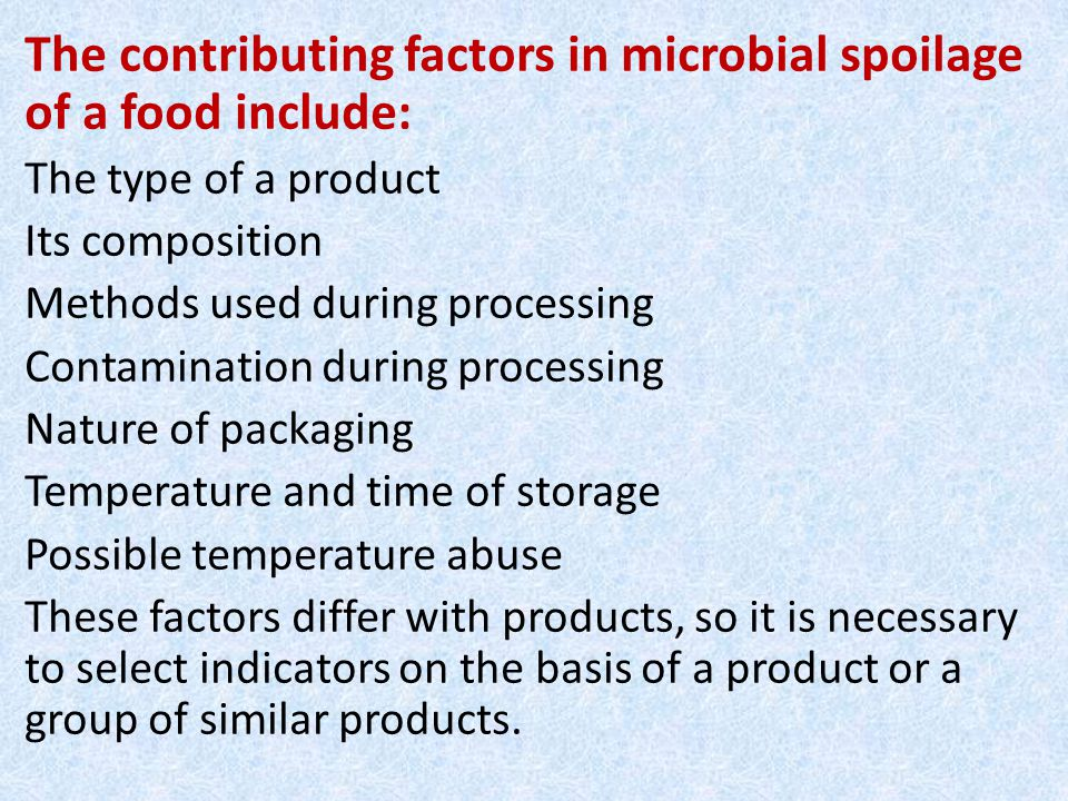 The contributing factors in microbial spoilage of a food include: