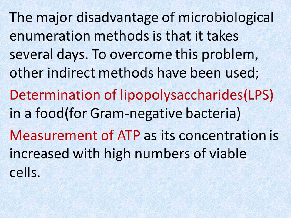 The major disadvantage of microbiological enumeration methods is that it takes several days.