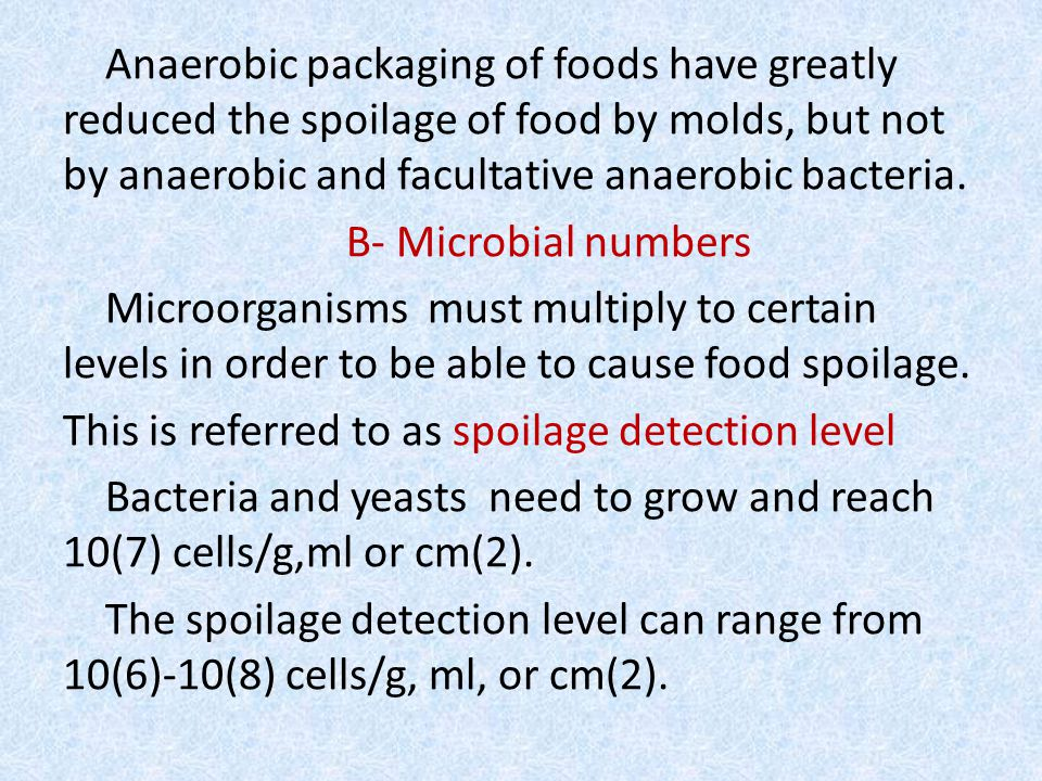 Anaerobic packaging of foods have greatly reduced the spoilage of food by molds, but not by anaerobic and facultative anaerobic bacteria.