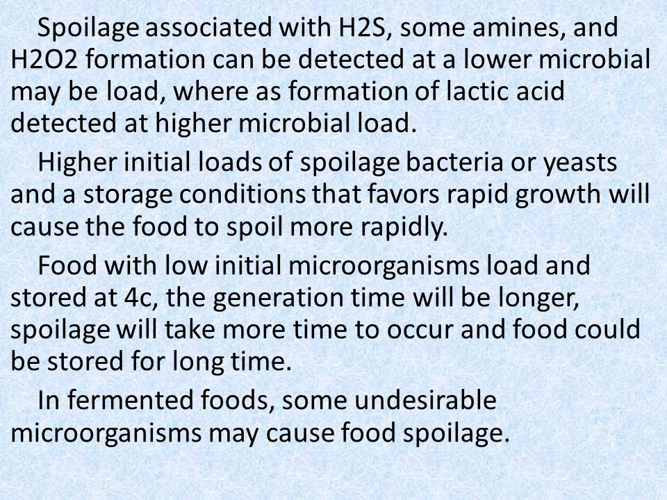 Spoilage associated with H2S, some amines, and H2O2 formation can be detected at a lower microbial load, where as formation of lactic acid may be detected at higher microbial load.