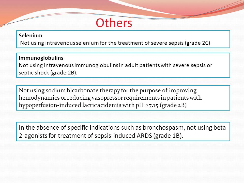 Others Selenium. Not using intravenous selenium for the treatment of severe sepsis (grade 2C) Immunoglobulins.