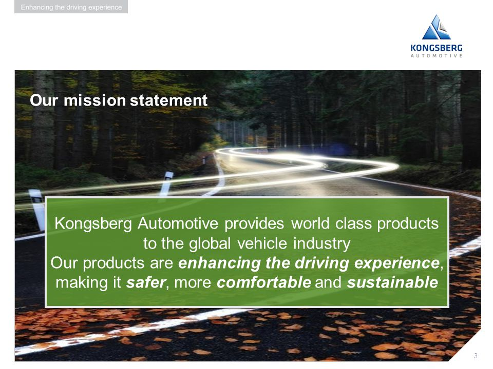 Our mission statement Kongsberg Automotive provides world class products to the global vehicle industry.