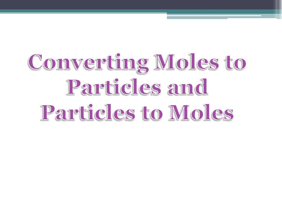 Converting Moles to Particles and Particles to Moles