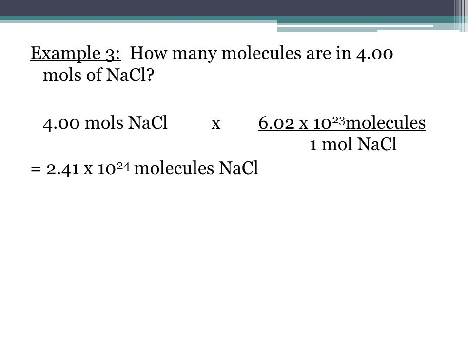 Example 3: How many molecules are in 4. 00 mols of NaCl. 4