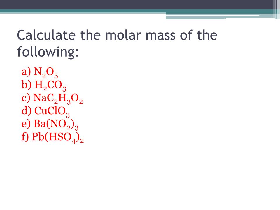 Calculate the molar mass of the following: