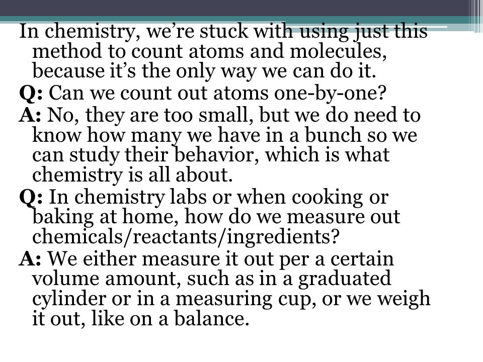 In chemistry, we're stuck with using just this method to count atoms and molecules, because it's the only way we can do it.
