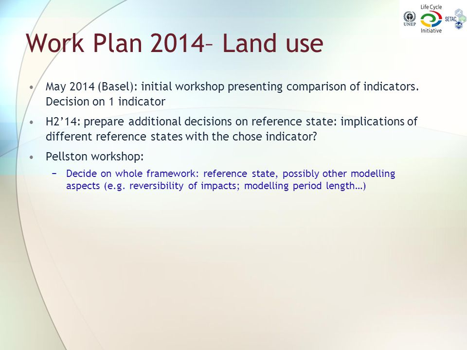 Work Plan 2014– Land use May 2014 (Basel): initial workshop presenting comparison of indicators. Decision on 1 indicator.