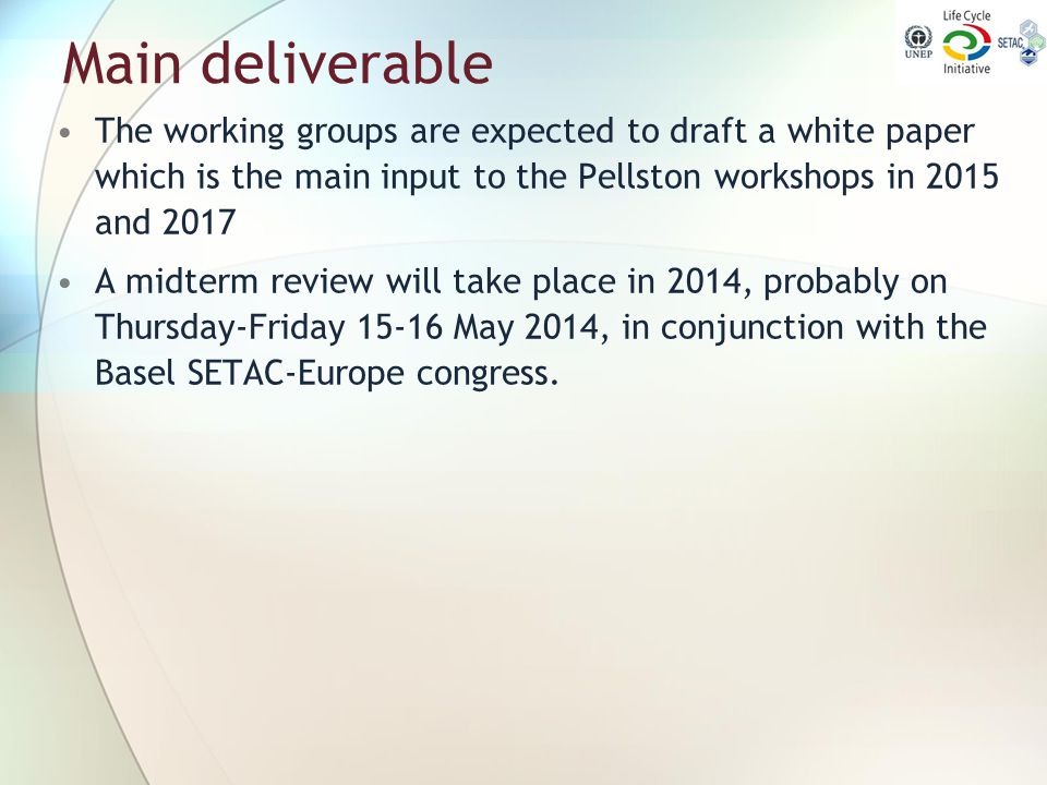 Main deliverable The working groups are expected to draft a white paper which is the main input to the Pellston workshops in 2015 and 2017.