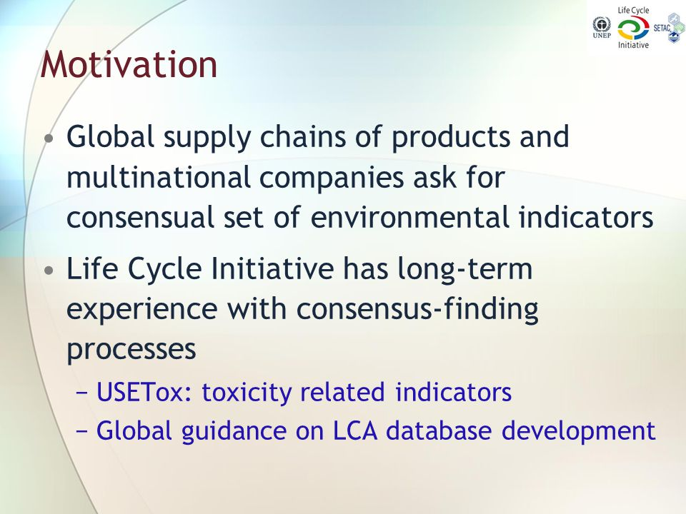 Motivation Global supply chains of products and multinational companies ask for consensual set of environmental indicators.