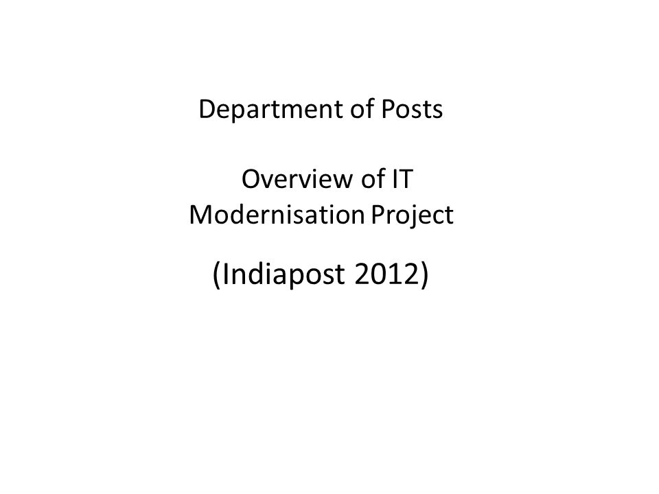 Department of Posts Overview of IT Modernisation Project (Indiapost 2012)