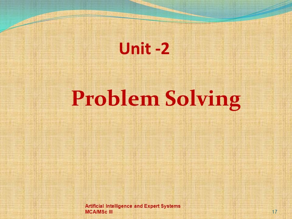 Problem Solving Unit -2 Artificial Intelligence and Expert Systems MCA/MSc III