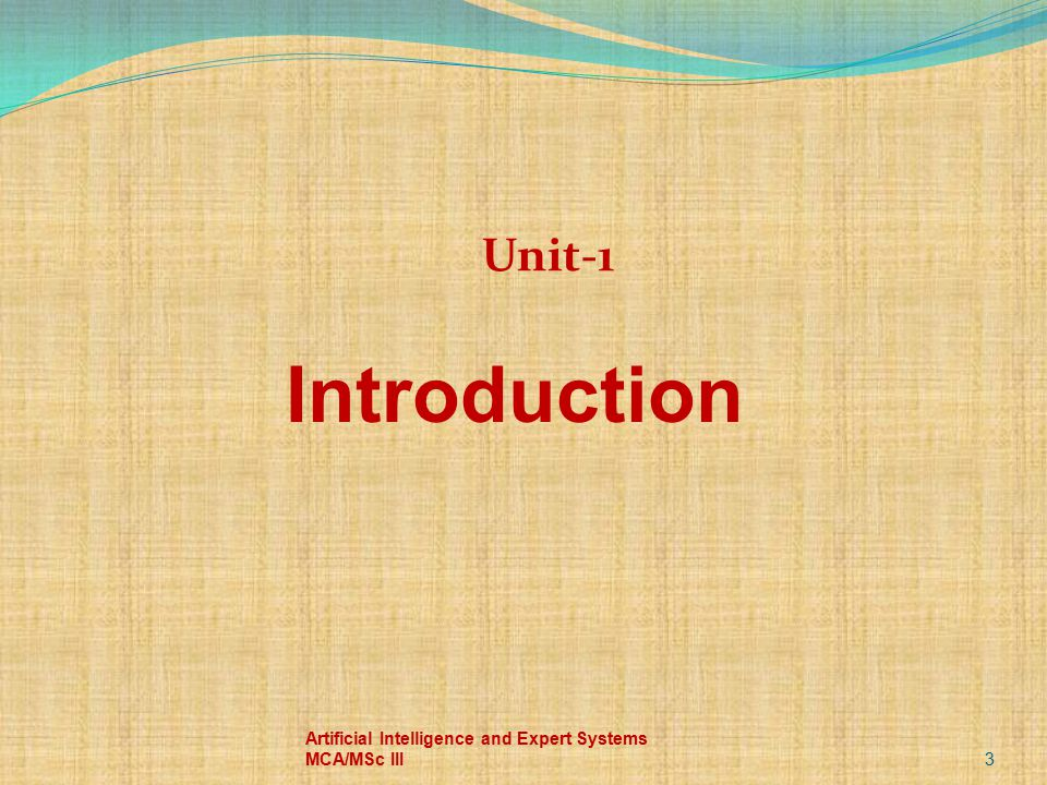 Unit-1 Introduction Artificial Intelligence and Expert Systems MCA/MSc III